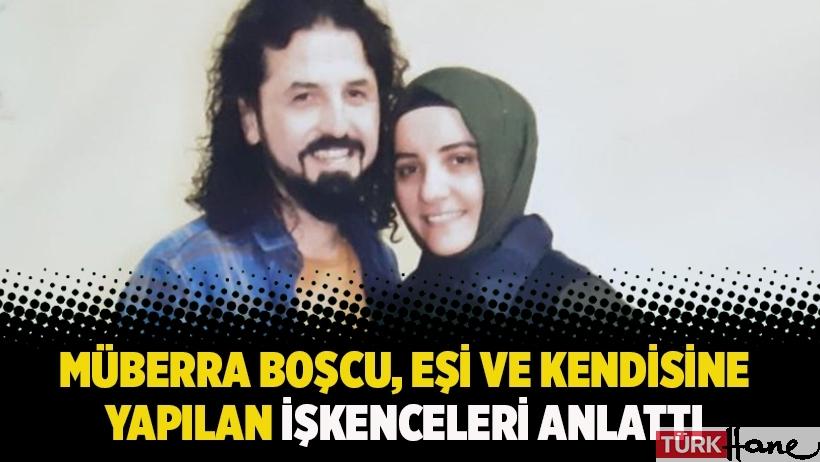 Müberra Boşcu, eşi ve kendisine yapılan işkenceleri anlattı