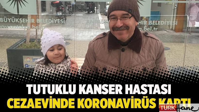 Tutuklu kanser hastası cezaevinde koronavirüs kaptı