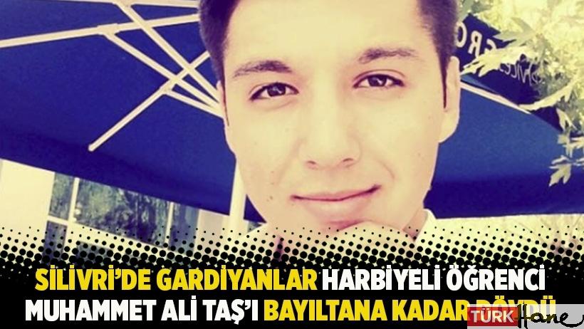 Silivri'de gardiyanlar Harbiyeli öğrenci Muhammet Ali Taş'ı bayıltana kadar dövdü