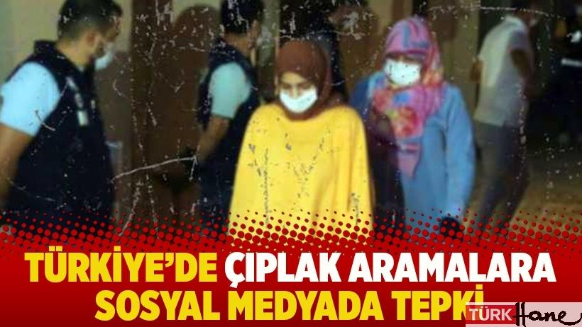 Türkiye'de çıplak aramalara sosyal medyada tepki