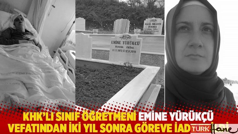 KHK'lı sınıf öğretmeni Emine Yürükçü vefatından iki yıl sonra göreve iade edildi