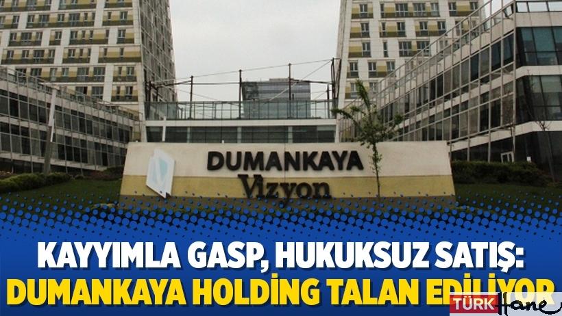 Kayyımla gasp, hukuksuz satış: Dumankaya Holding talan ediliyor