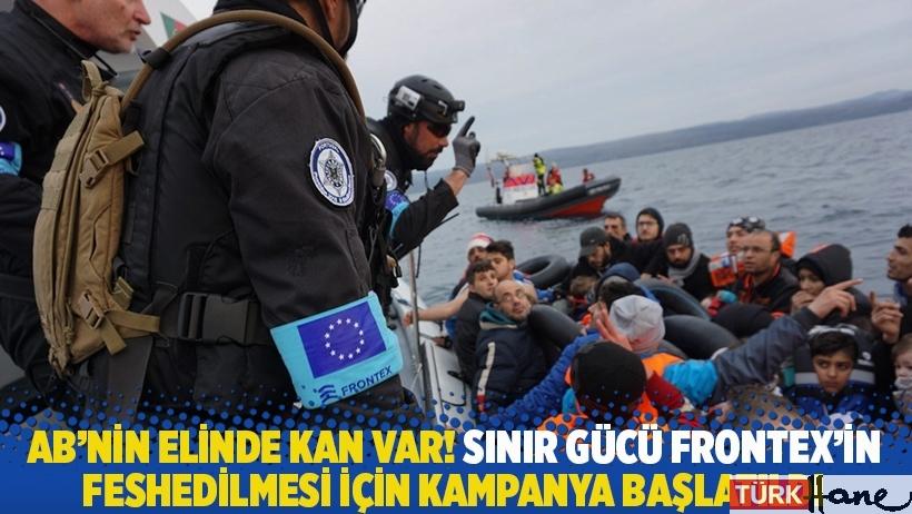 AB'nin elinde kan var! Sınır gücü Frontex'in feshedilmesi için kampanya başlatıldı