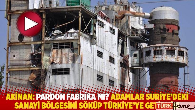 Akinan: Pardon fabrika mı? Adamlar Suriye'deki sanayi bölgesini söküp Türkiye'ye getirmiş!