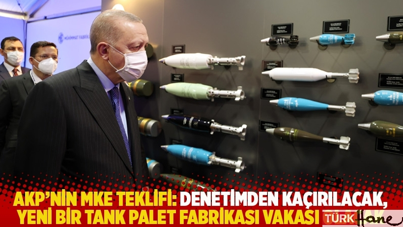 AKP'nin MKE teklifi: Denetimden kaçırılacak, yeni bir Tank Palet Fabrikası vakası olacak