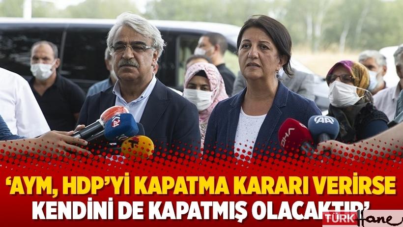 'AYM, HDP'yi kapatma kararı verirse kendini de kapatmış olacaktır'