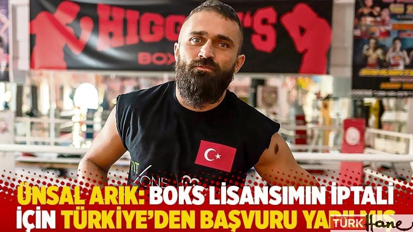 Ünsal Arık: Boks lisansımın iptali için Türkiye'den başvuru yapılmış