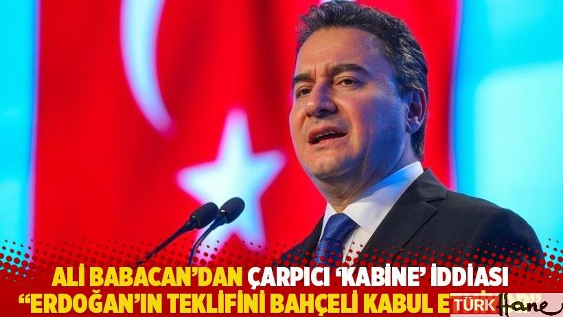 Babacan'dan çarpıcı 'kabine' iddiası: Erdoğan'ın teklifini Bahçeli kabul etmiyor