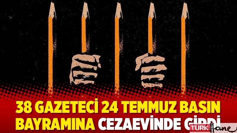 38 gazeteci 24 Temmuz Basın Bayramına cezaevinde girdi