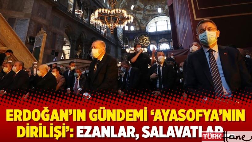 Erdoğan'ın gündemi 'Ayasofya'nın dirilişi': Ezanlar, salavatlar…