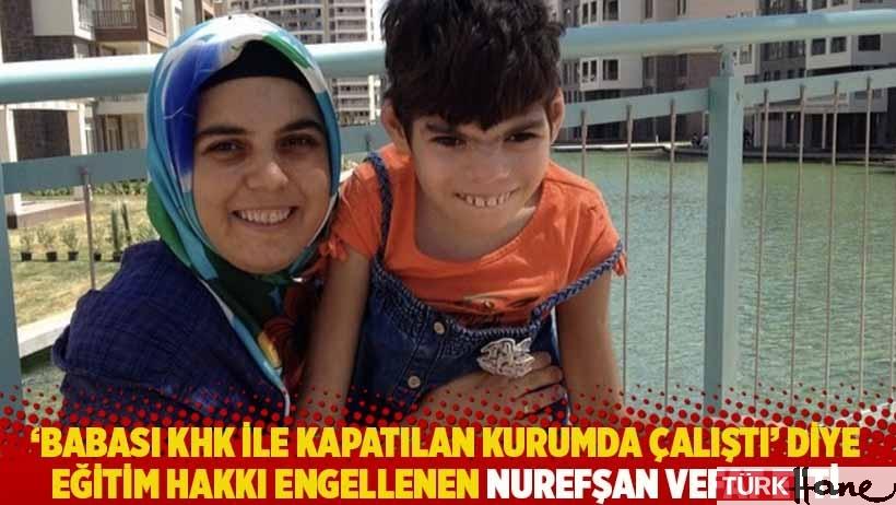 'Babası KHK ile kapatılan kurumda çalıştı' diye eğitim hakkı engellenen Nurefşan vefat etti