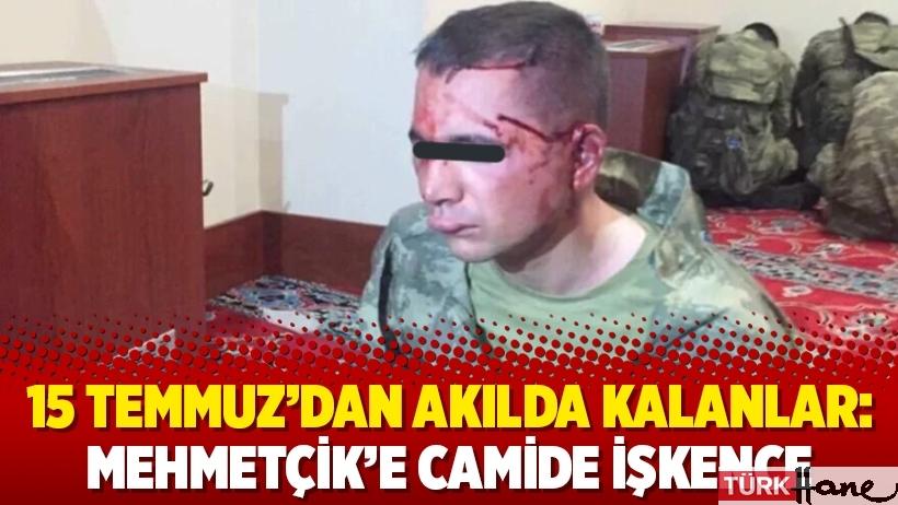 15 Temmuz'dan akılda kalanlar: Mehmetçik'e camide işkence