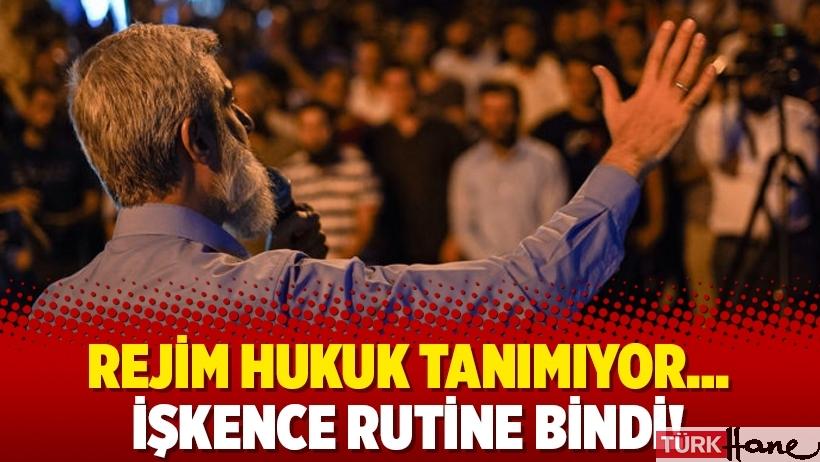 Rejim hukuk tanımıyor… İşkence rutine bindi!