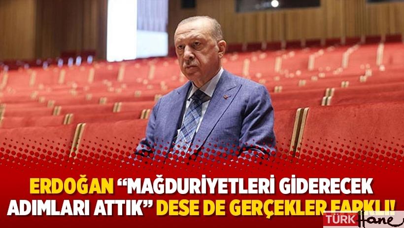 """Erdoğan """"Mağduriyetleri giderecek adımları attık"""" dese de gerçekler farklı!"""