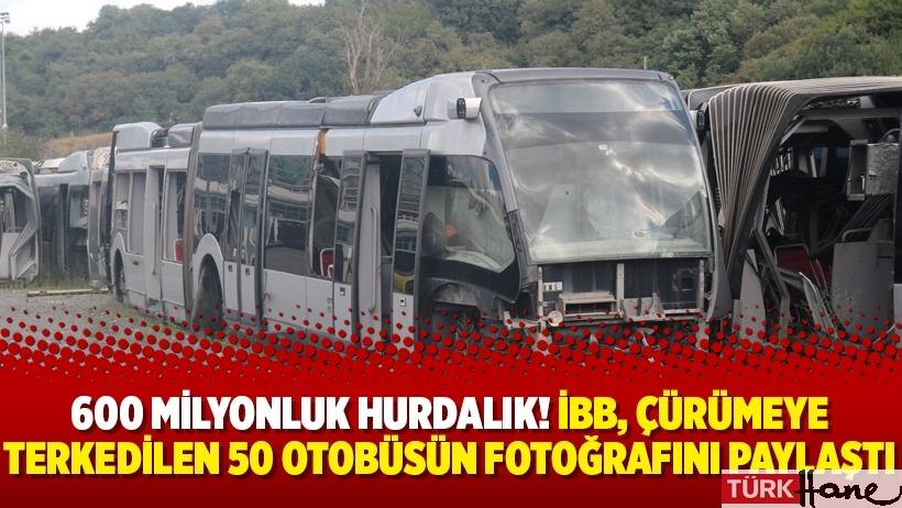 600 milyonluk hurdalık! İBB, çürümeye terkedilen 50 otobüsün fotoğrafını paylaştı
