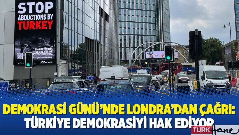 Demokrasi Günü'nde Londra'dan çağrı: Türkiye Demokrasiyi hak ediyor