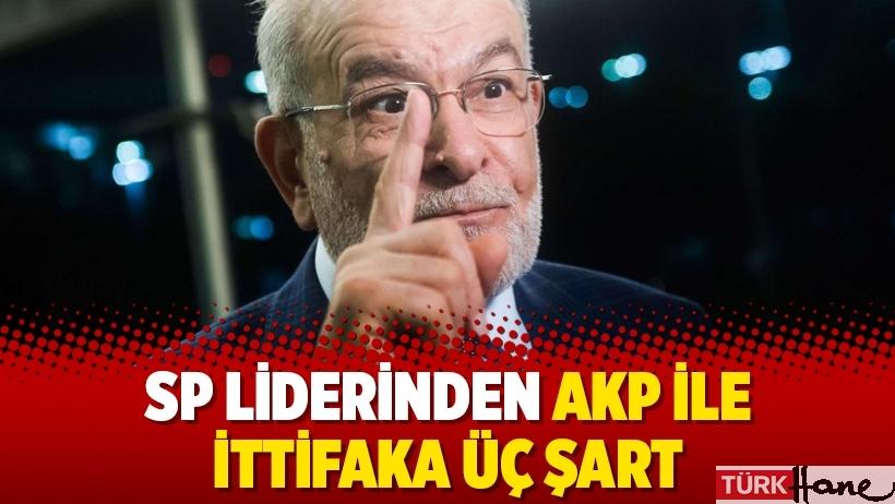 SP liderinden AKP ile ittifaka üç şart