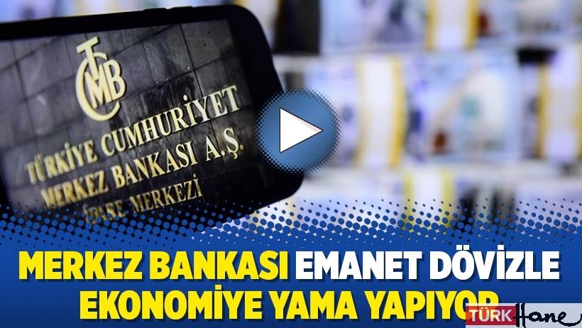 Merkez Bankası emanet dövizle ekonomiye yama yapıyor