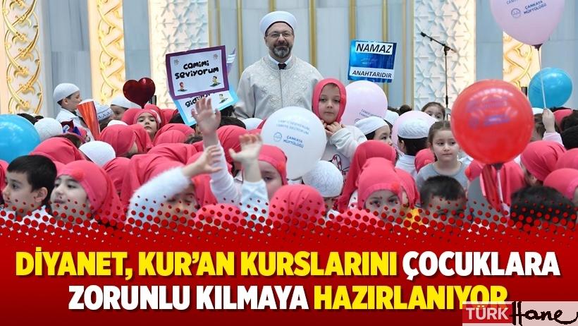 Diyanet, Kur'an kurslarını çocuklara zorunlu kılmaya hazırlanıyor