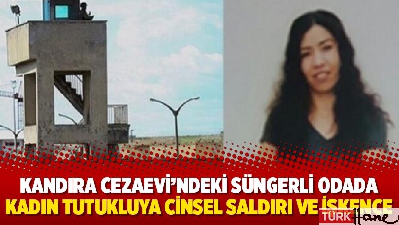 Kandıra Cezaevi'ndeki süngerli odada kadın tutukluya cinsel saldırı ve işkence