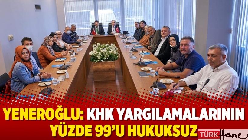 Yeneroğlu: KHK yargılamalarının yüzde 99'u hukuksuz