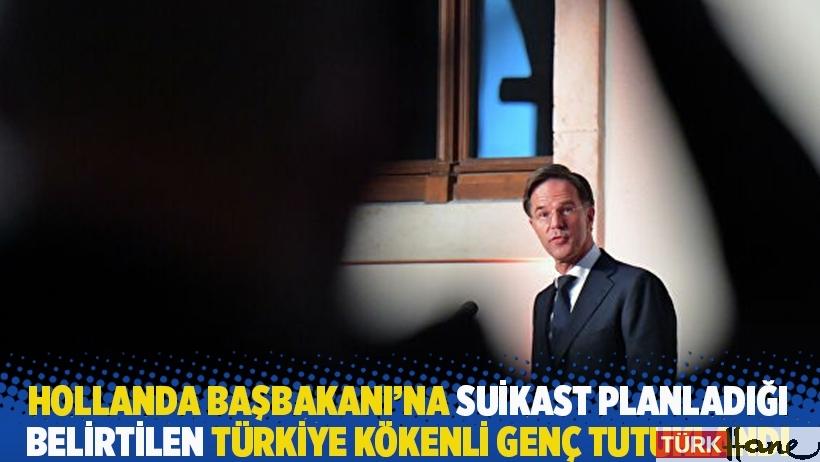Hollanda Başbakanı Rutte'ye suikast planladığı belirtilen Türkiye kökenli genç tutuklandı