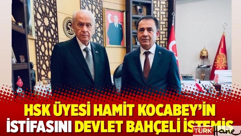 HSK Üyesi Hamit Kocabey'in istifasını Devlet Bahçeli istemiş