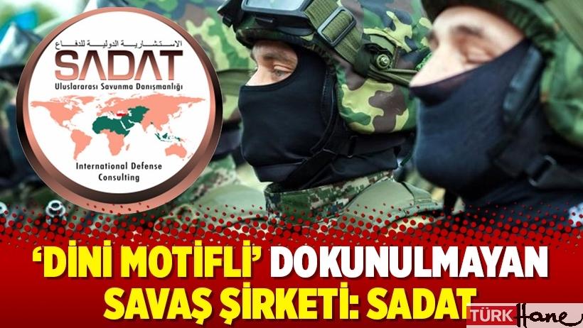 'Dini motifli' dokunulmayan savaş şirketi: SADAT