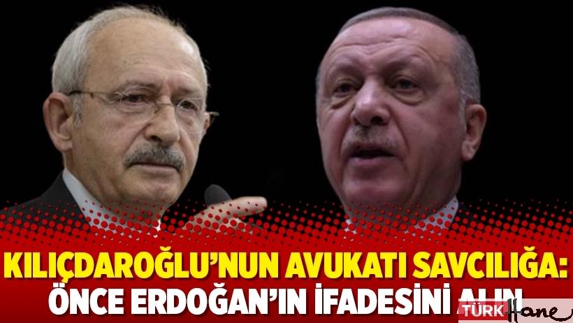 Kılıçdaroğlu'nun avukatı savcılığa: Önce Erdoğan'ın ifadesini alın