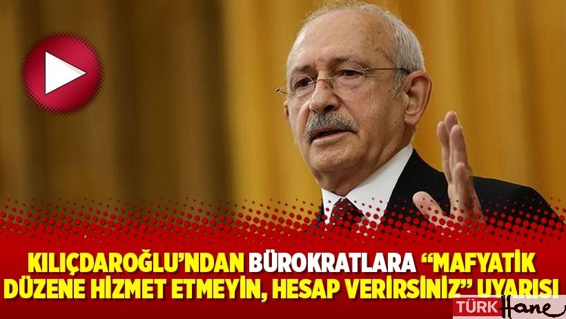 """Kılıçdaroğlu'ndan bürokratlara """"mafyatik düzene hizmet etmeyin, hesap verirsiniz"""" uyarısı"""