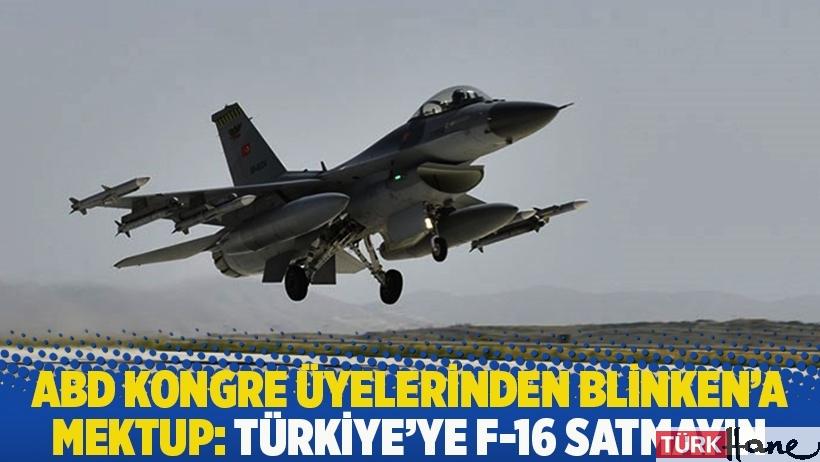 ABD Kongre üyelerinden Blinken'a mektup: Türkiye'ye F-16 satmayın