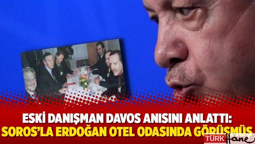 Eski danışman Davos anısını anlattı: Soros'la Erdoğan otel odasında görüşmüş